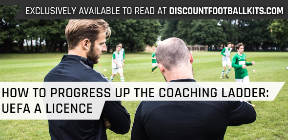 How to Progress Up the Coaching Ladder: UEFA A Licence